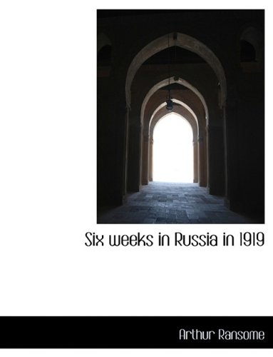 The best books on The Russian Revolution - Six Weeks in Russia in 1919 by Arthur Ransome