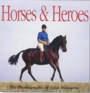 The best books on The Equestrian Life - Horses and Heroes by John Minoprio