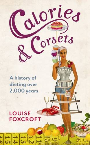 The best books on The History of Medicine and Addiction - Calories and Corsets by Louise Foxcroft