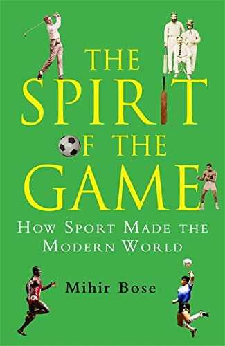 The best books on The Spirit of Sport - The Spirit of the Game by Mihir Bose