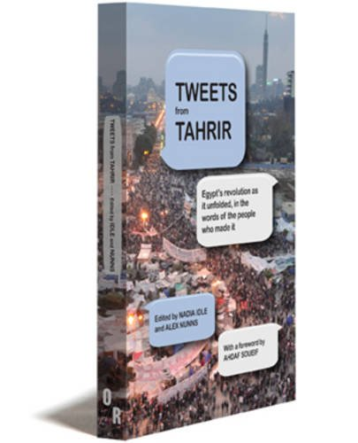 The best books on Negotiating the Digital Age - Tweets from Tahrir by Alex Nunns and Nadia Idle (editors)