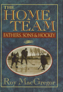The best books on Ice Hockey - The Home Team by Roy MacGregor