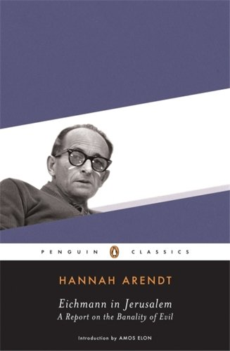 The best books on Cruelty and Evil - Eichmann in Jerusalem by Hannah Arendt