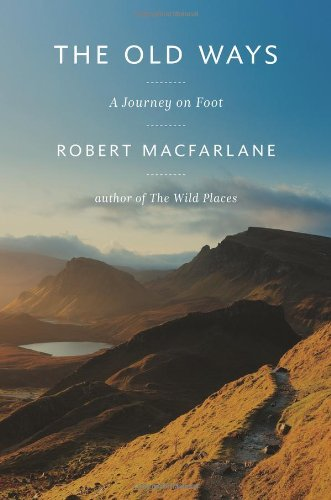 The best books on Wild Places - The Old Ways by Robert Macfarlane