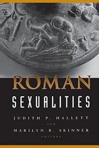 The best books on Sex and Society - Roman Sexualities by Judith P Hallett and Marilyn B Skinner (editors)