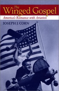 The best books on Aviation History - The Winged Gospel by Joseph Corn & Joseph J Corn