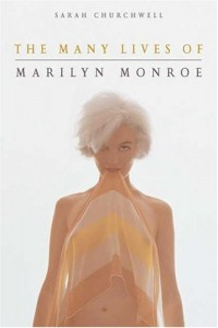 The Many Lives of Marilyn Monroe by Sarah Churchwel & Sarah Churchwell