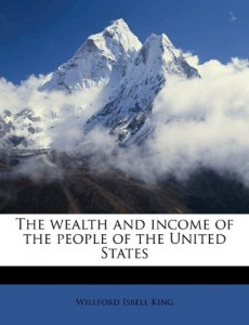 The best books on Income Inequality - The Wealth and Income of the People of the United States by Willford Isbell King