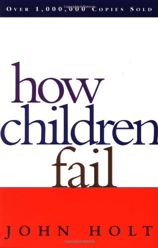 The best books on Educational Testing - How Children Fail by John Holt