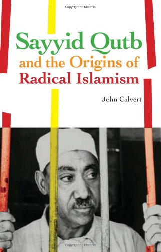The best books on Islamism - Sayyid Qutb and the Origins of Radical Islamism by John Calvert