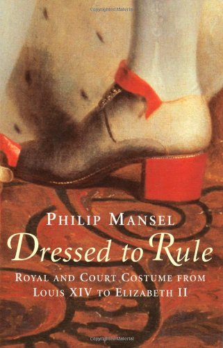 The best books on The Levant - Dressed to Rule by Philip Mansel