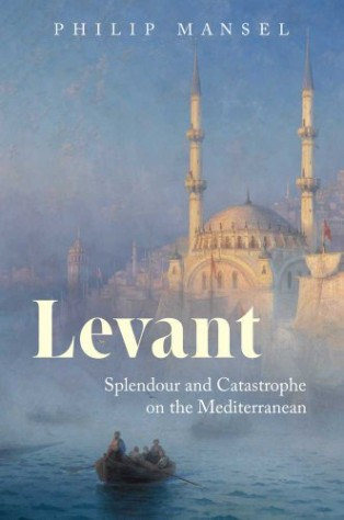 Levant by Philip Mansel