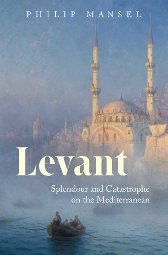 The best books on Turkish History - Levant by Philip Mansel