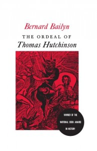 The best books on Atlantic History - The Ordeal of Thomas Hutchinson by Bernard Bailyn