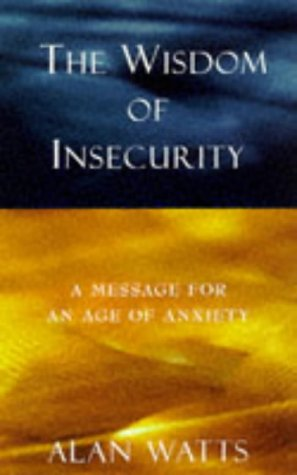 The best books on Happiness Through Negative Thinking - The Wisdom of Insecurity by Alan Watts