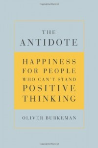 The best books on Happiness Through Negative Thinking - The Antidote by Oliver Burkeman