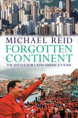 The best books on Politics of Latin America - Forgotten Continent by Michael Reid