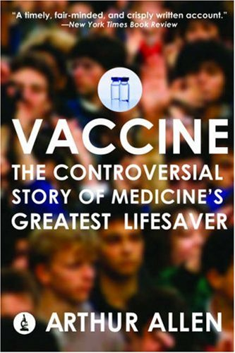 The best books on Vaccines - Vaccine: The Controversial Story of Medicine's Greatest Lifesaver by Arthur Allen