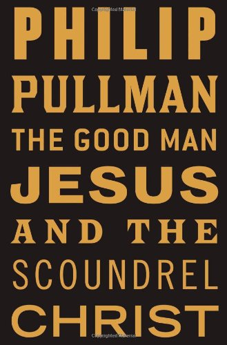 The best books on Morality Without God - The Good Man Jesus and the Scoundrel Christ by Philip Pullman