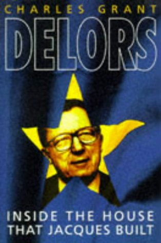 The best books on The World Since 1978 - Delors: Inside the House that Jacques Built by Charles Grant