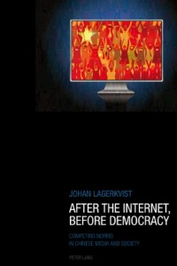 The best books on China and the Internet - After the Internet, Before Democracy by Johan Lagerqvist
