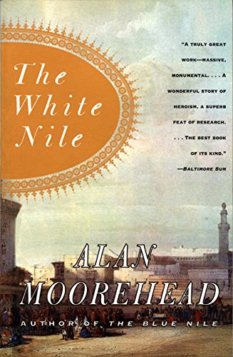The best books on The Nile - The White Nile by Alan Moorehead