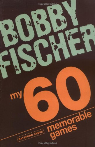 The best books on Chess - My 60 Memorable Games by Bobby Fischer