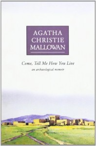 The best books on Archaeology - Come, Tell Me How You Live by Agatha Christie