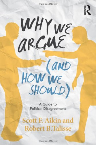 The best books on Pragmatism - Why We Argue (And How We Should): A Guide to Political Disagreement by Robert Talisse & Robert Talisse and Scott Aikin