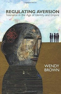 The best books on Toleration - Regulating Aversion by Wendy Brown
