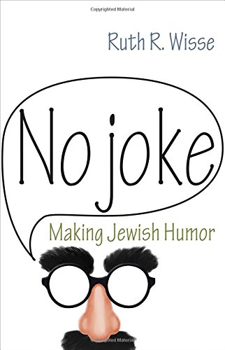 Ruth Wisse recommends the best works of - No Joke: Making Jewish Humor by Ruth Wisse