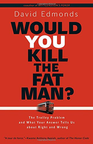 The best books on Ethical Problems - Would You Kill the Fat Man? by David Edmonds