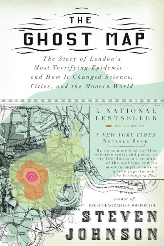 The best books on Vaccines - The Ghost Map: The Story of London's Most Terrifying Epidemic by Steven Johnson