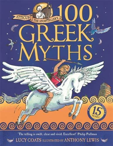 The best books on Greek Myths - Atticus the Storyteller's 100 Greek Myths by Lucy Coats