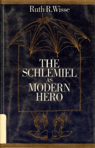 Ruth Wisse recommends the best works of - The Schlemiel As Modern Hero by Ruth Wisse