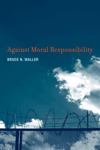 The best books on Free Will and Responsibility - Against Moral Responsibility by Bruce Waller