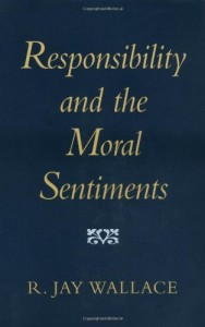 The best books on Free Will and Responsibility - Responsibility and the Moral Sentiments by R.J. Wallace