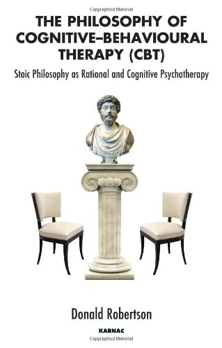 The best books on Ancient Philosophy for Modern Life - The Philosophy of Cognitive-Behavioural Therapy by Donald Robertson