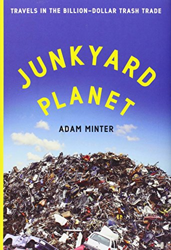 The best books on The Trash Trade - Junkyard Planet by Adam Minter