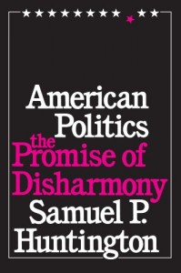 The best books on US Foreign Policy - American Politics: The Promise of Disharmony by Samuel P Huntington