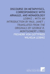 The best books on Metaphysics - Discourse on Metaphysics, Correspondence With Arnauld, and Monadology by Gottfried Wilhelm Freiherr von Leibniz