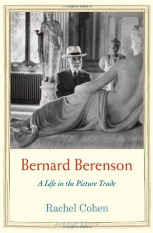 Bernard Berenson: A Life in the Picture Trade by Rachel Cohen