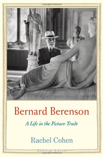 Rachel Cohen on Writing About Art - Bernard Berenson: A Life in the Picture Trade by Rachel Cohen