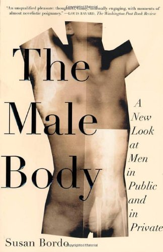 The best books on Popular Culture - The Male Body: A New Look at Men in Public and in Private by Susan Bordo