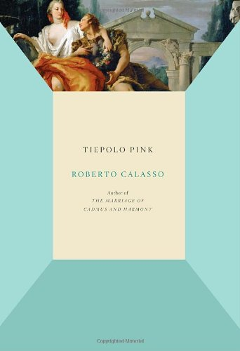Rachel Cohen on Writing About Art - Tiepolo Pink by Roberto Calasso