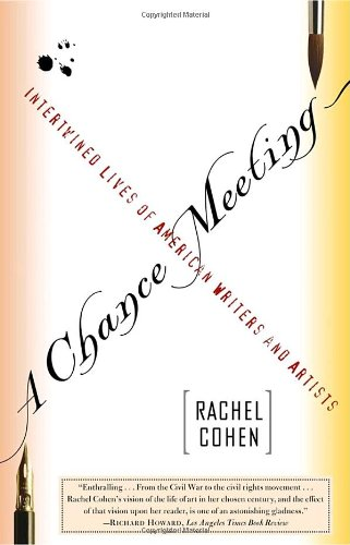 Rachel Cohen on Writing About Art - A Chance Meeting: Intertwined Lives of American Writers and Artists by Rachel Cohen