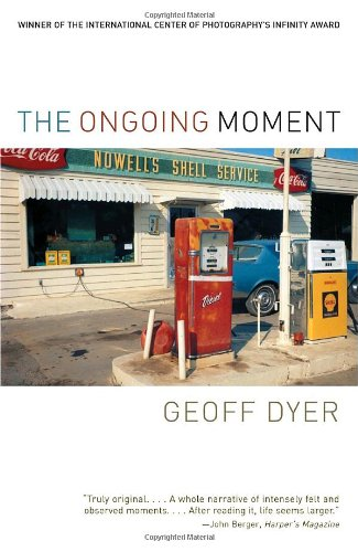 Geoff Dyer on Unusual Histories - The Ongoing Moment by Geoff Dyer