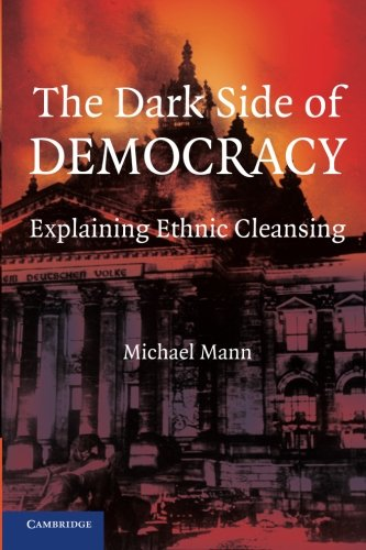 The best books on Racism & How to Write History - The Dark Side of Democracy: Explaining Ethnic Cleansing by Michael Mann