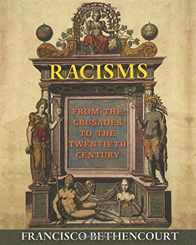 The best books on Racism & How to Write History - Racisms: From the Crusades to the Twentieth Century by Francisco Bethencourt