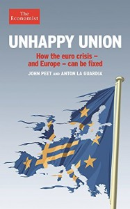 The best books on Europe - Unhappy Union: How the euro crisis – and Europe – can be fixed by John Peet and Anton La Guardia